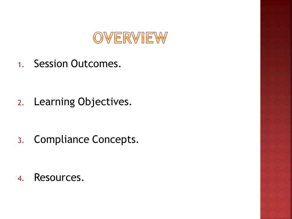 1. Session Outcomes. 2. Learning Objectives. 3. Compliance Concepts. 4. Resources.