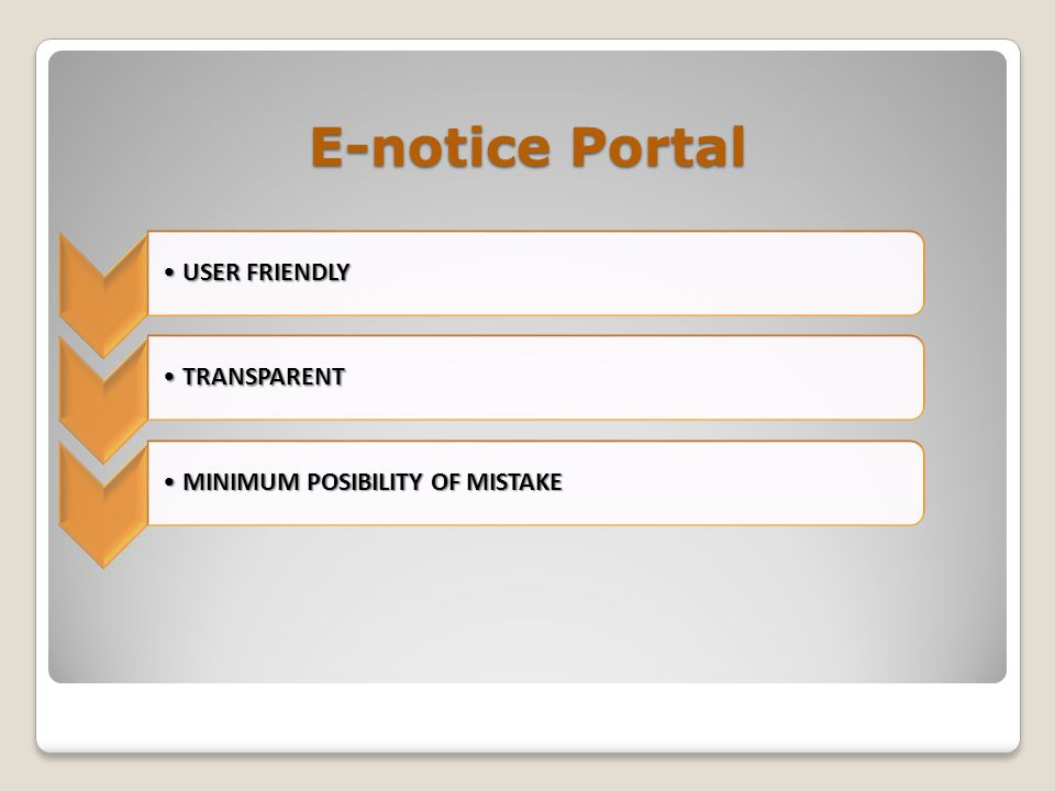 USER FRIENDLYUSER FRIENDLY TRANSPARENTTRANSPARENT MINIMUM POSIBILITY OF MISTAKEMINIMUM POSIBILITY OF MISTAKE E-notice Portal