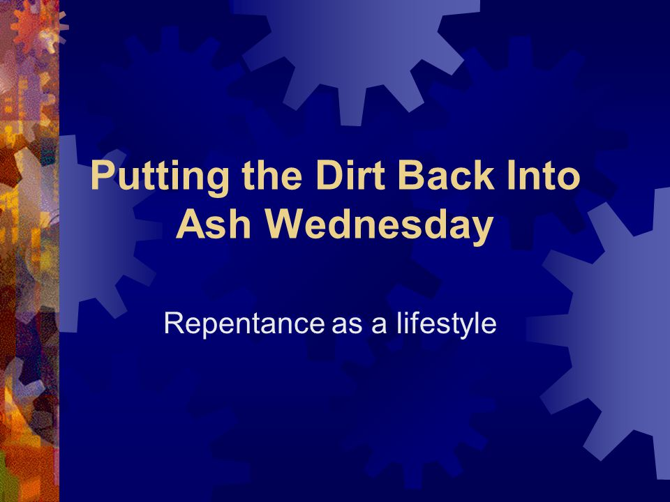 Putting the Dirt Back Into Ash Wednesday Repentance as a lifestyle