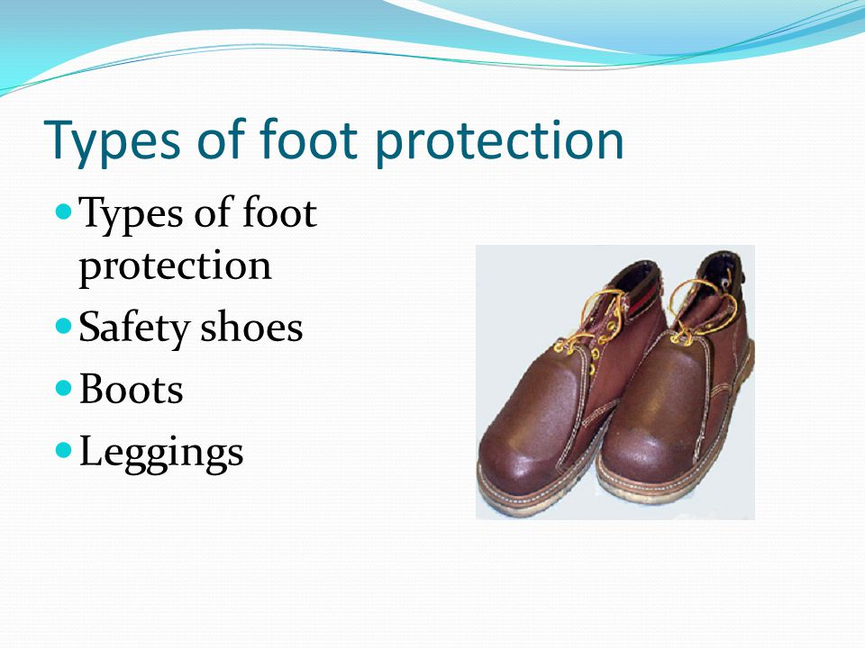 Types of foot protection Safety shoes Boots Leggings