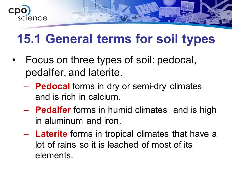 15.1 General terms for soil types Focus on three types of soil: pedocal, pedalfer, and laterite.