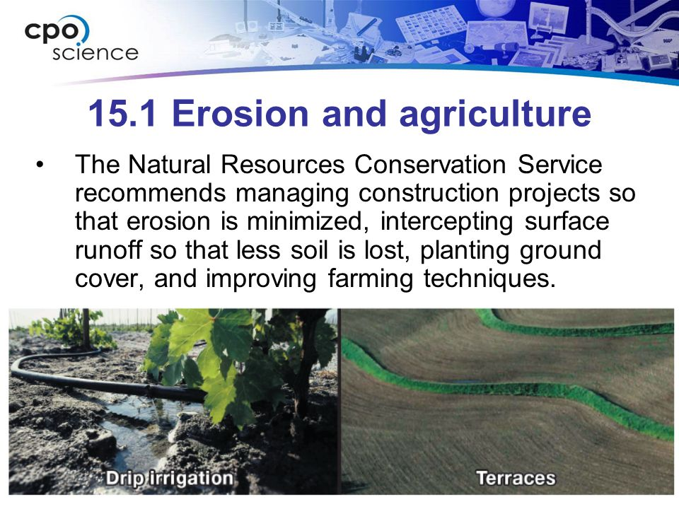 15.1 Erosion and agriculture The Natural Resources Conservation Service recommends managing construction projects so that erosion is minimized, intercepting surface runoff so that less soil is lost, planting ground cover, and improving farming techniques.