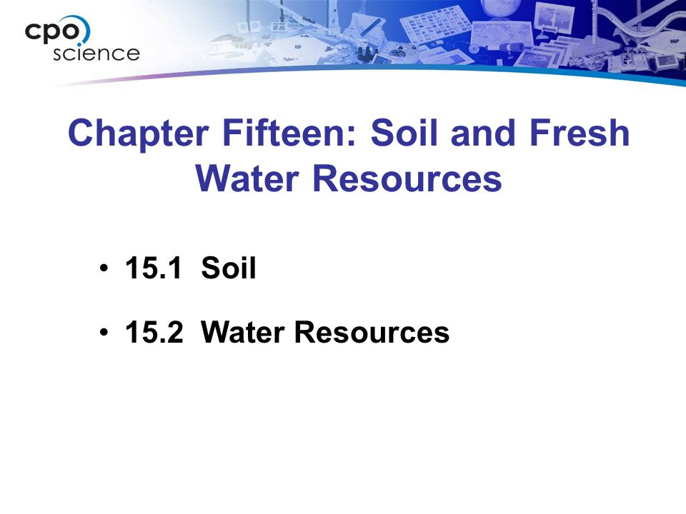 Chapter Fifteen: Soil and Fresh Water Resources 15.1 Soil 15.2 Water Resources