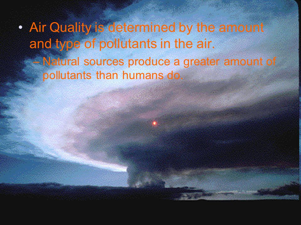 Air Quality is determined by the amount and type of pollutants in the air.