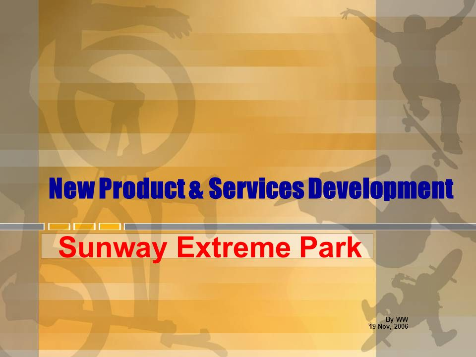 New Product & Services Development Sunway Extreme Park By WW 19 Nov, 2006