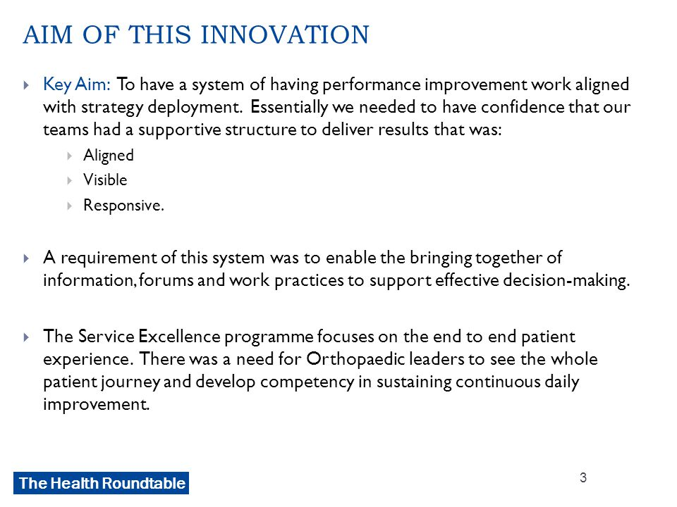The Health Roundtable AIM OF THIS INNOVATION  Key Aim: To have a system of having performance improvement work aligned with strategy deployment.