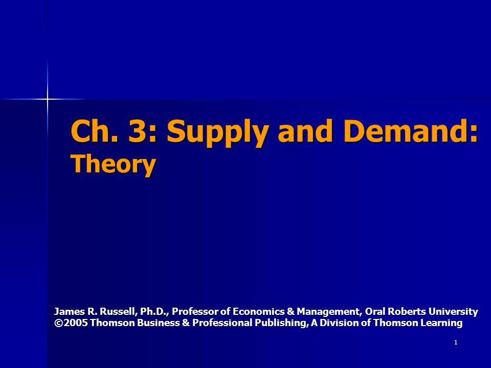 1 Ch. 3: Supply and Demand: Theory James R.