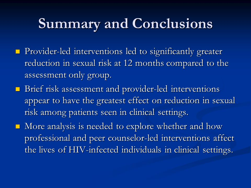 Summary and Conclusions Provider-led interventions led to significantly greater reduction in sexual risk at 12 months compared to the assessment only group.