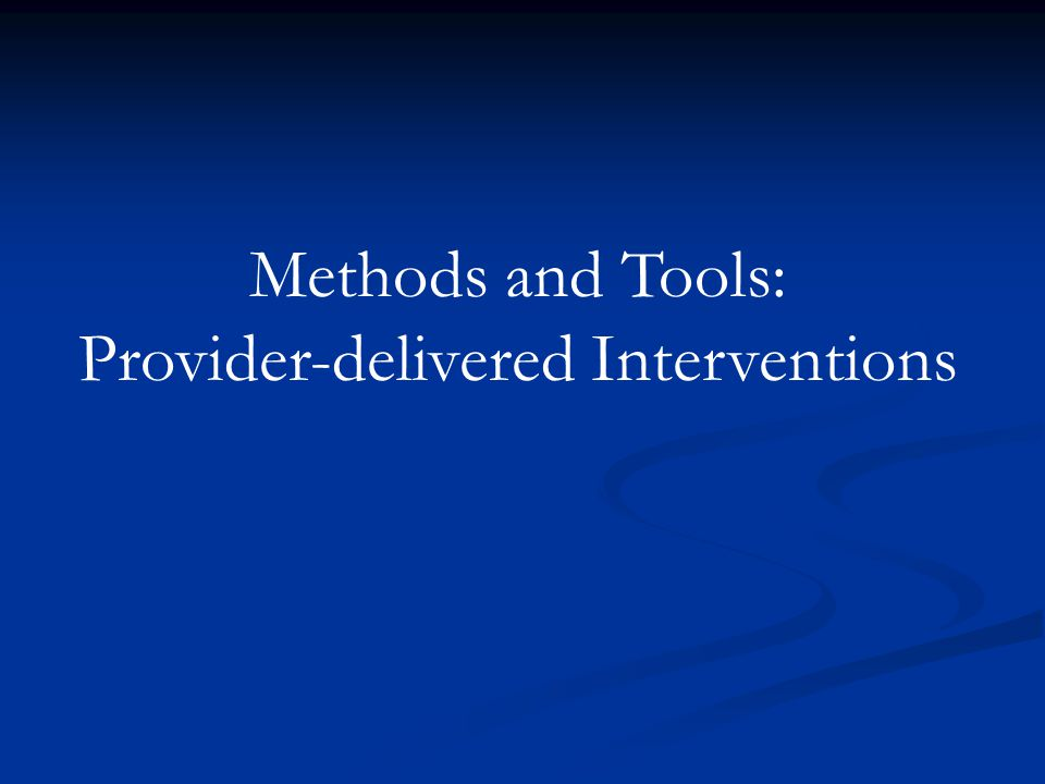Methods and Tools: Provider-delivered Interventions