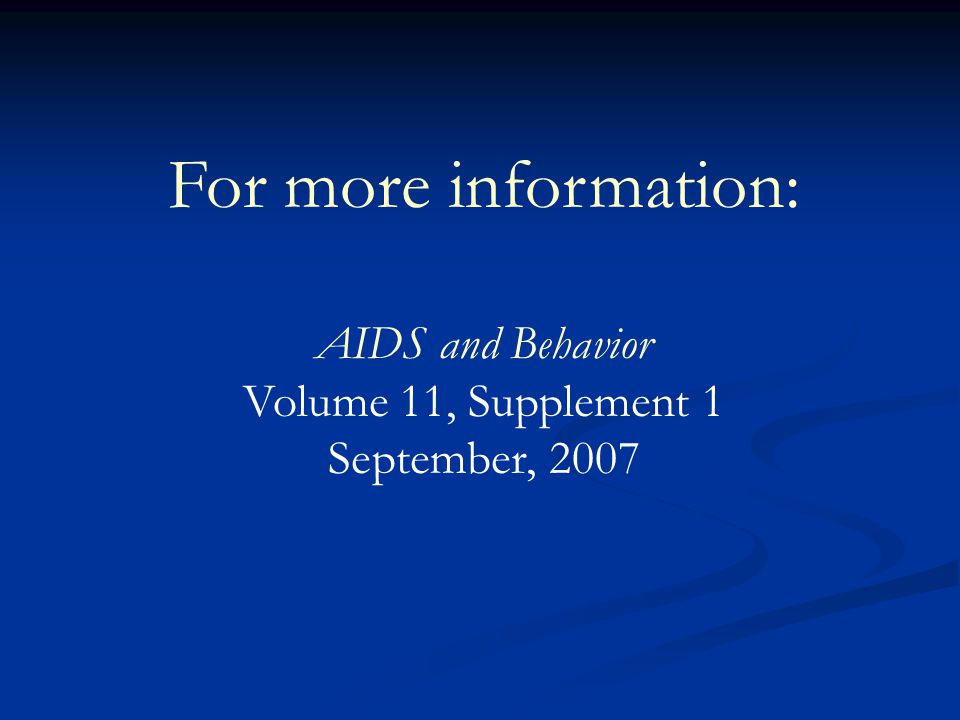 For more information: AIDS and Behavior Volume 11, Supplement 1 September, 2007