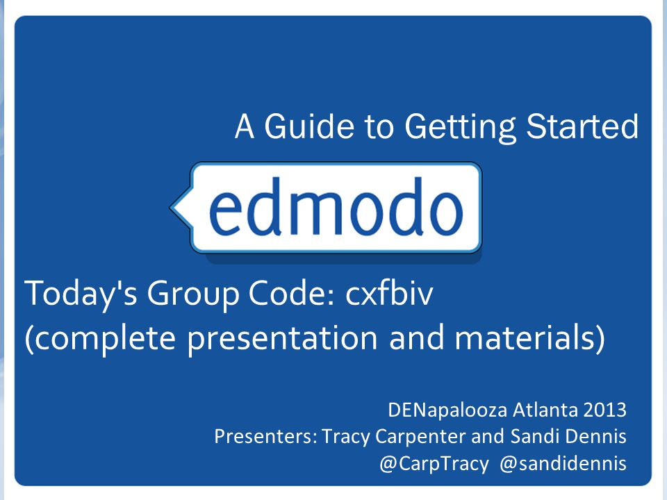 DENapalooza Atlanta 2013 Presenters: Tracy Carpenter and  A Guide to Getting Started Today s Group Code: cxfbiv (complete presentation and materials)