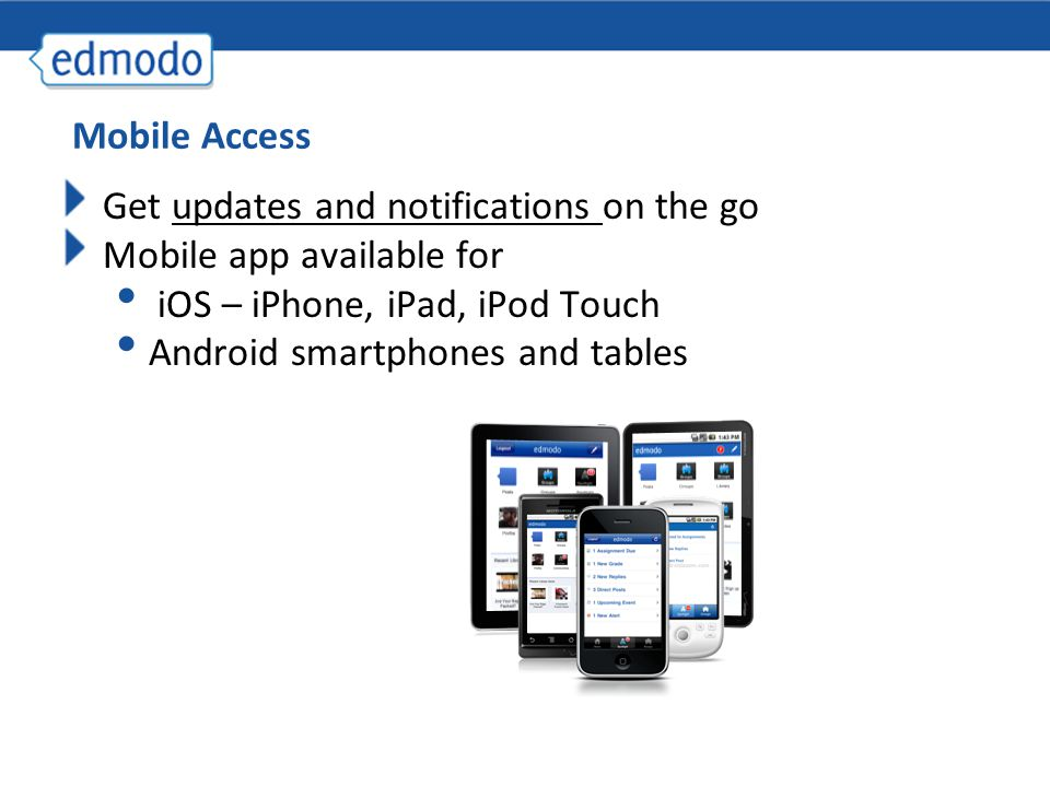 Get updates and notifications on the go Mobile app available for iOS – iPhone, iPad, iPod Touch Android smartphones and tables Mobile Access