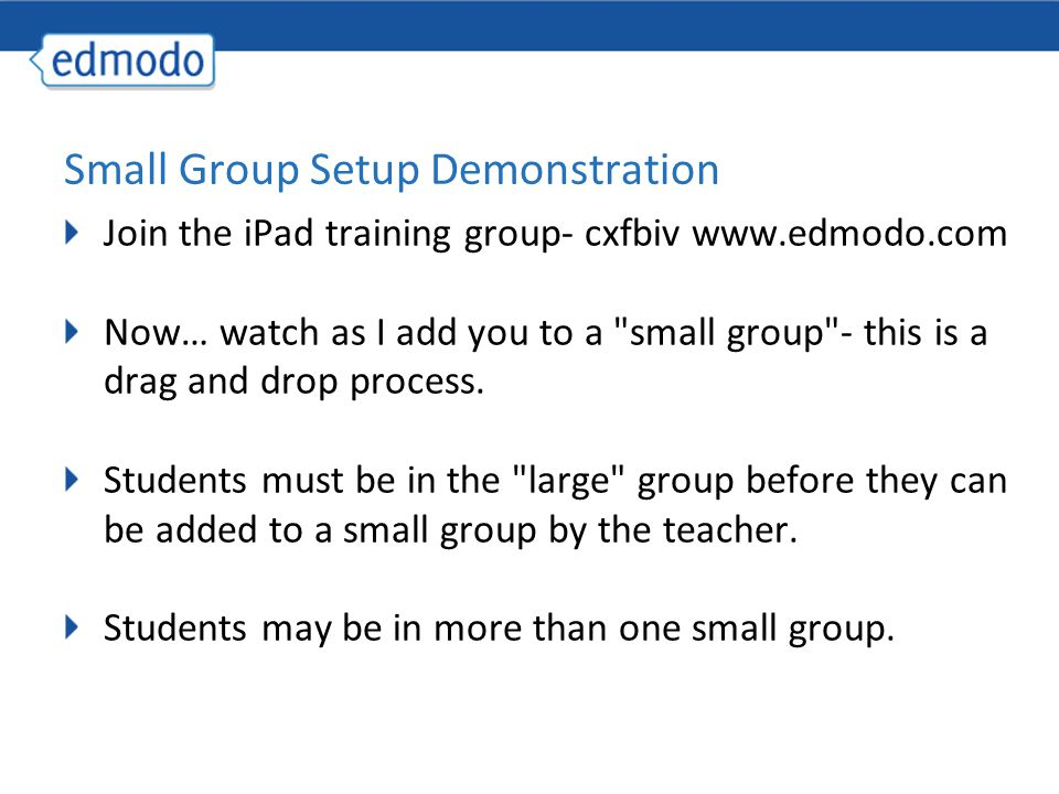 Join the iPad training group- cxfbiv   Now… watch as I add you to a small group - this is a drag and drop process.
