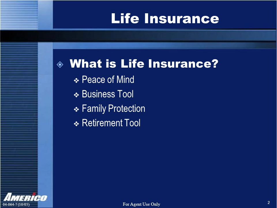 (10/05) For Agent Use Only 2 Life Insurance  What is Life Insurance.