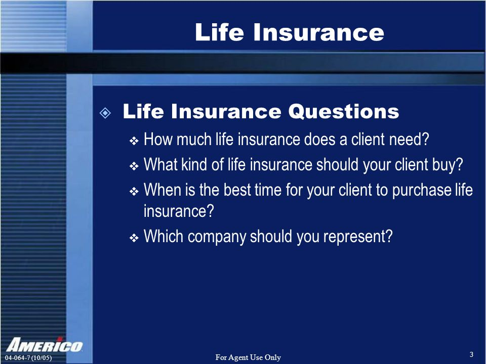 (10/05) For Agent Use Only 3 Life Insurance  Life Insurance Questions  How much life insurance does a client need.