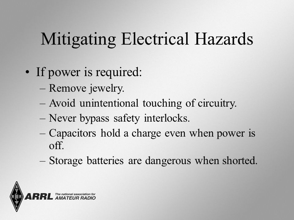 Mitigating Electrical Hazards If power is required: –Remove jewelry.