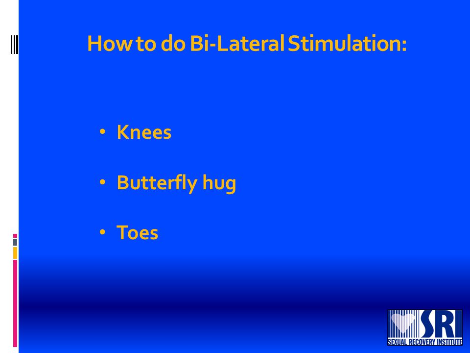 Knees Butterfly hug Toes How to do Bi-Lateral Stimulation: