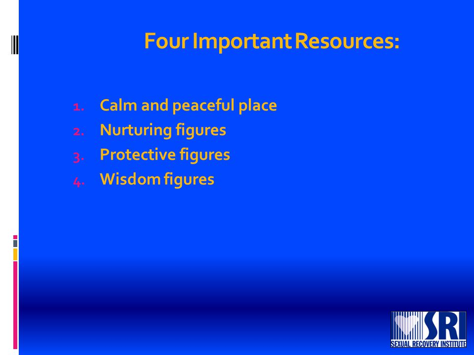 Four Important Resources: 1. Calm and peaceful place 2.