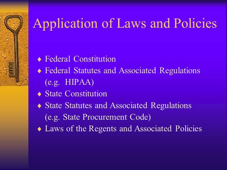 Application of Laws and Policies  Federal Constitution  Federal Statutes and Associated Regulations (e.g.