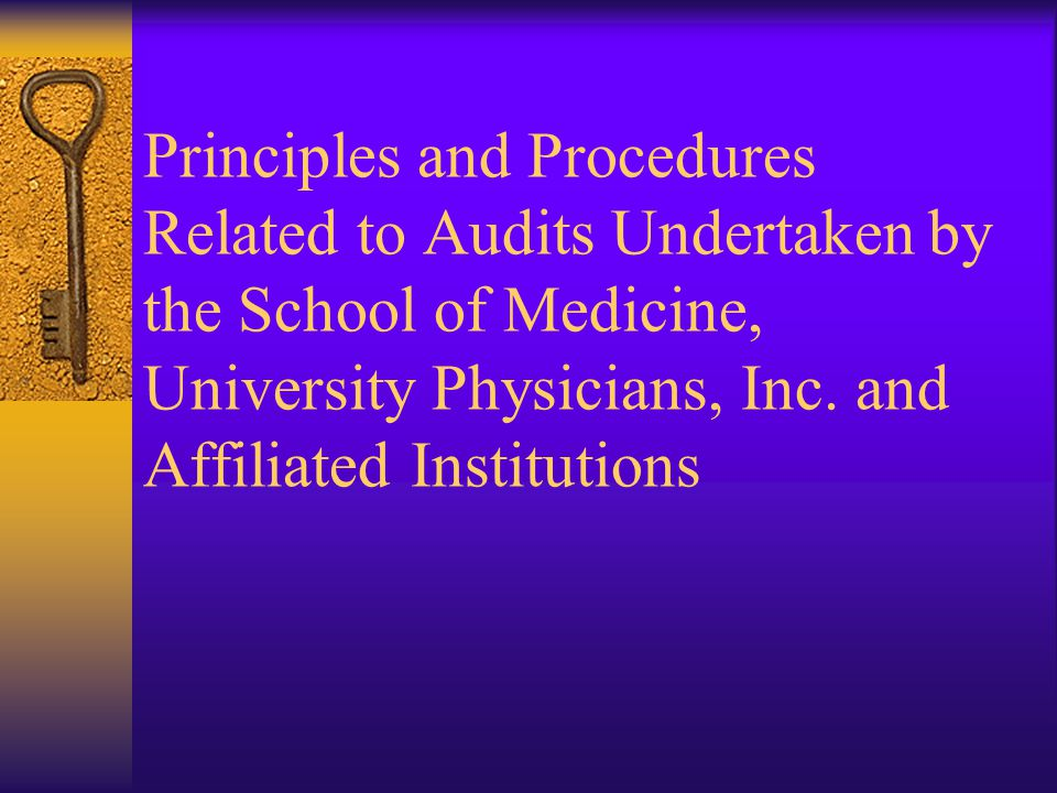 Principles and Procedures Related to Audits Undertaken by the School of Medicine, University Physicians, Inc.