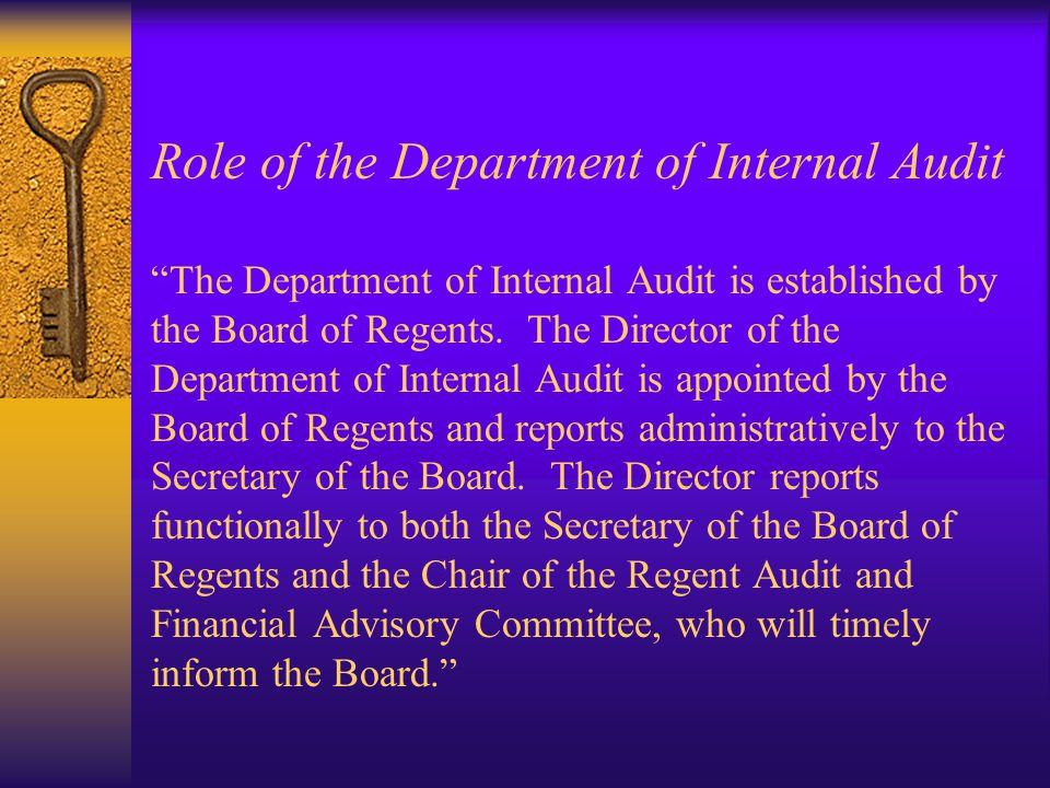 Role of the Department of Internal Audit The Department of Internal Audit is established by the Board of Regents.