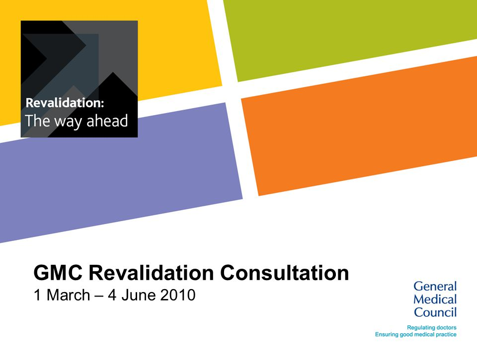 GMC Revalidation Consultation 1 March – 4 June 2010