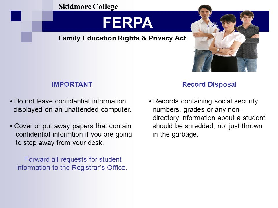 FERPA Skidmore College Family Education Rights & Privacy Act IMPORTANT Do not leave confidential information displayed on an unattended computer.