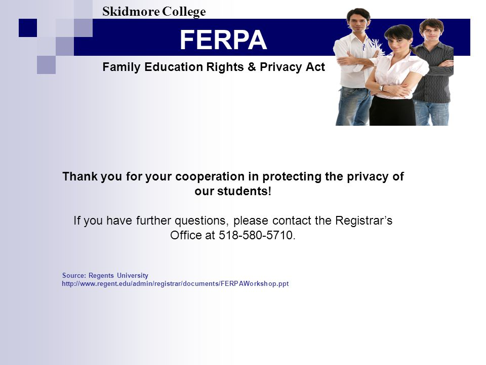 FERPA Skidmore College Family Education Rights & Privacy Act Thank you for your cooperation in protecting the privacy of our students.