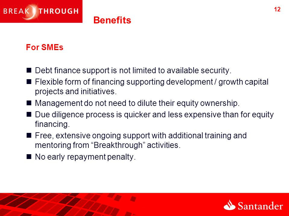 Benefits For SMEs Debt finance support is not limited to available security.