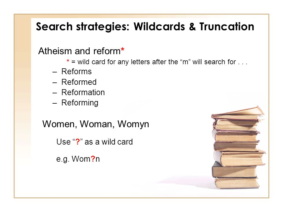 Search strategies: Wildcards & Truncation Atheism and reform* * = wild card for any letters after the m will search for...