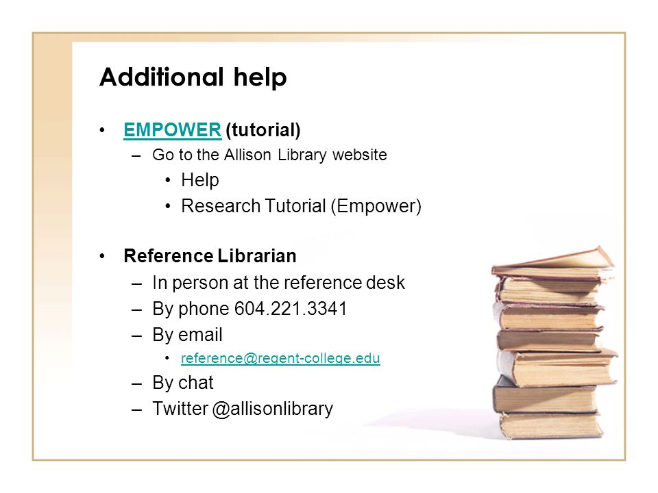 Additional help EMPOWER (tutorial)EMPOWER –Go to the Allison Library website Help Research Tutorial (Empower) Reference Librarian –In person at the reference desk –By phone –By  –By chat