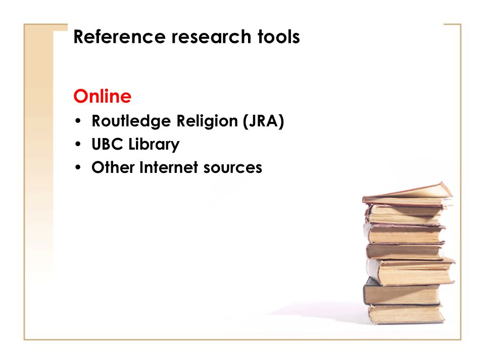 Online Routledge Religion (JRA) UBC Library Other Internet sources Reference research tools