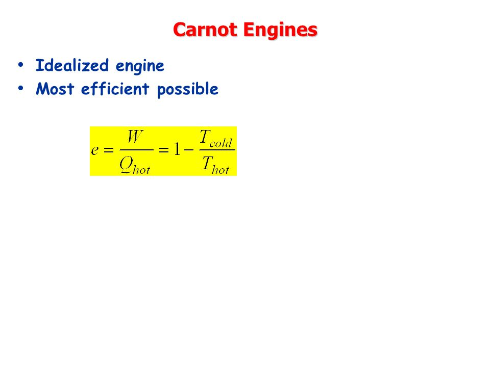 Carnot Engines Idealized engine Most efficient possible