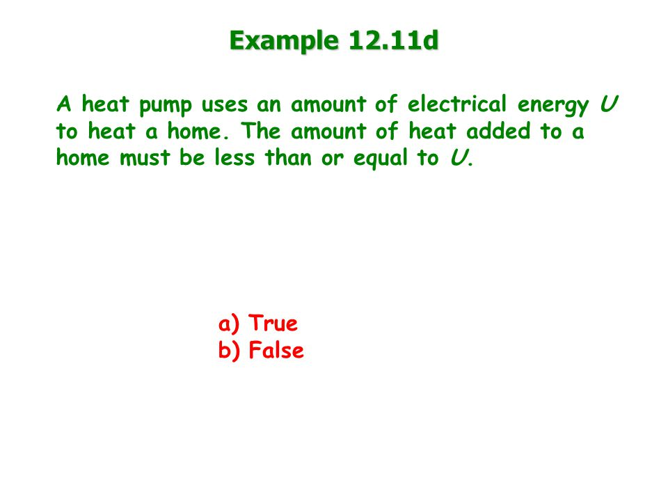 Example 12.11d A heat pump uses an amount of electrical energy U to heat a home.