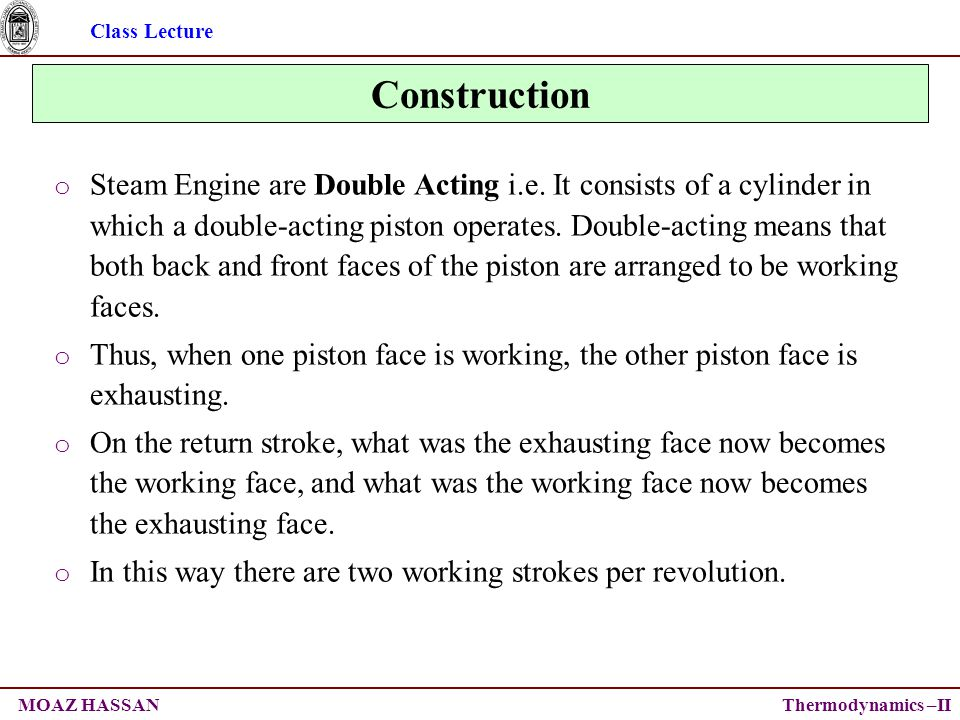 Class Lecture Thermodynamics –IIMOAZ HASSAN Construction o Steam Engine are Double Acting i.e.