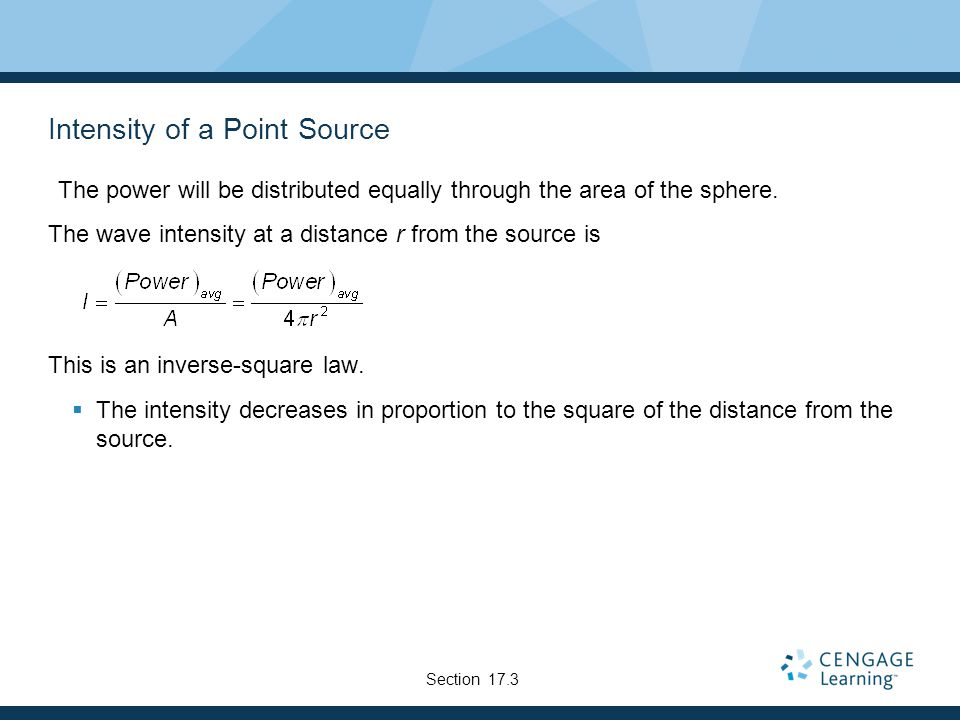 Intensity of a Point Source The power will be distributed equally through the area of the sphere.