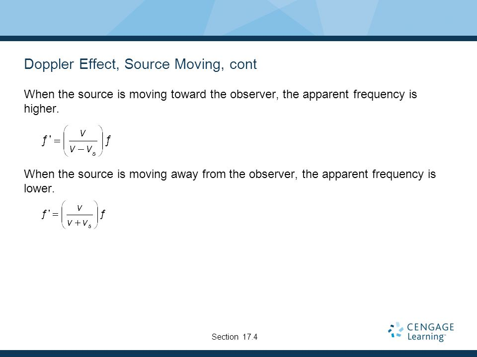 Doppler Effect, Source Moving, cont When the source is moving toward the observer, the apparent frequency is higher.