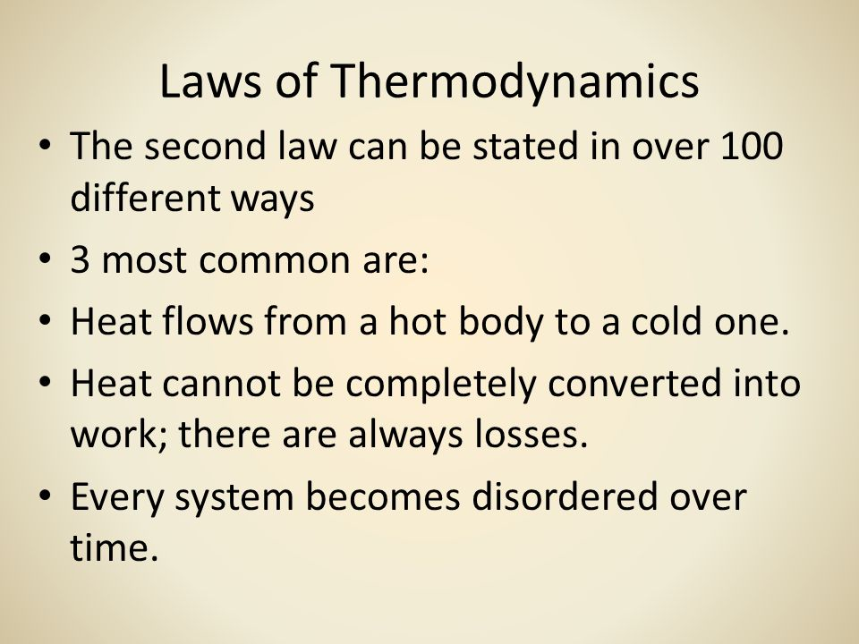 Laws of Thermodynamics The second law can be stated in over 100 different ways 3 most common are: Heat flows from a hot body to a cold one.