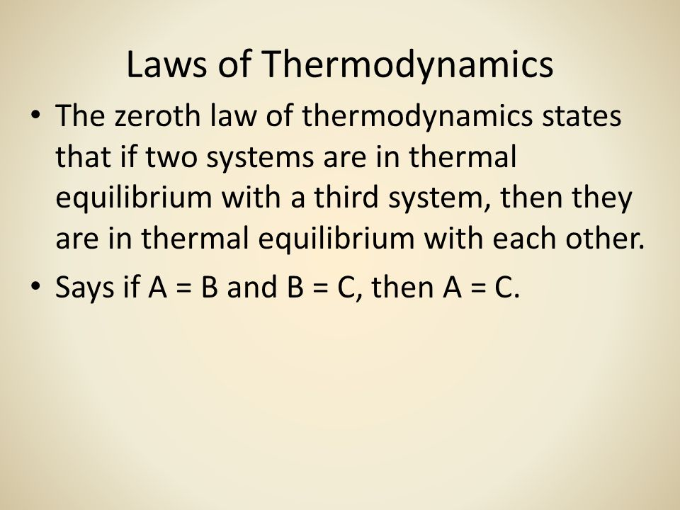Laws of Thermodynamics The zeroth law of thermodynamics states that if two systems are in thermal equilibrium with a third system, then they are in thermal equilibrium with each other.