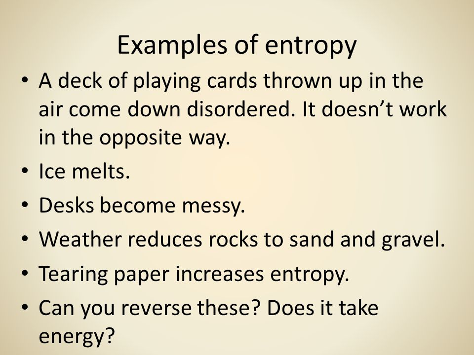 Examples of entropy A deck of playing cards thrown up in the air come down disordered.