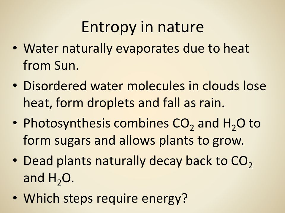 Entropy in nature Water naturally evaporates due to heat from Sun.