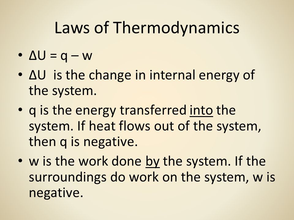 Laws of Thermodynamics ∆U = q – w ∆U is the change in internal energy of the system.