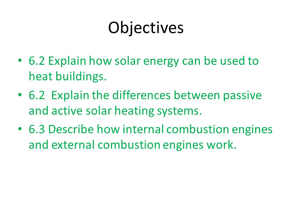Objectives 6.2 Explain how solar energy can be used to heat buildings.