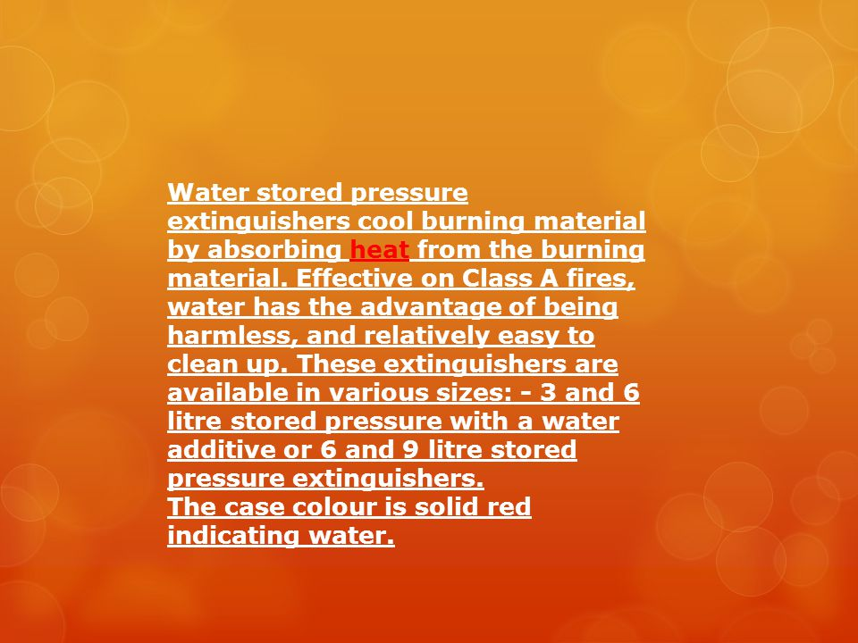 Water stored pressure extinguishers cool burning material by absorbing heat from the burning material.