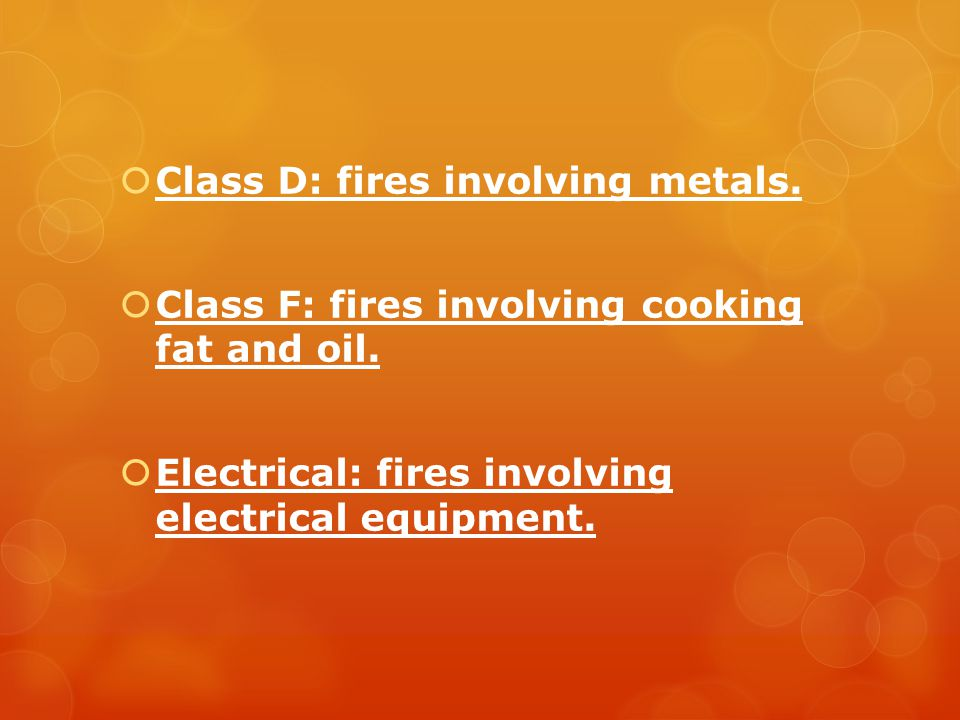  Class D: fires involving metals.  Class F: fires involving cooking fat and oil.