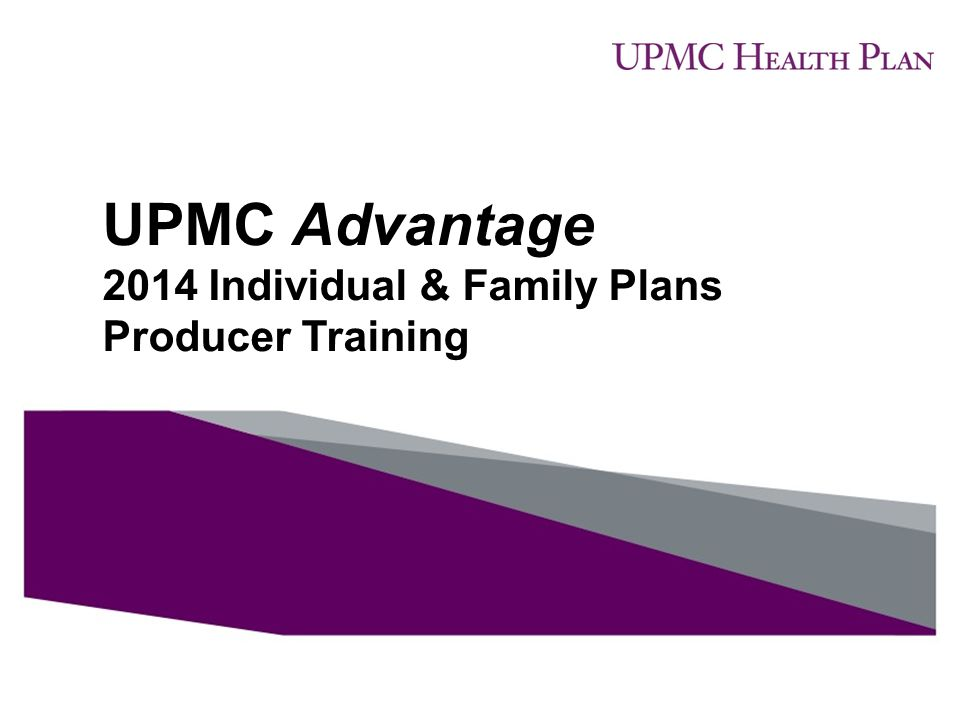 UPMC Advantage 2014 Individual & Family Plans Producer