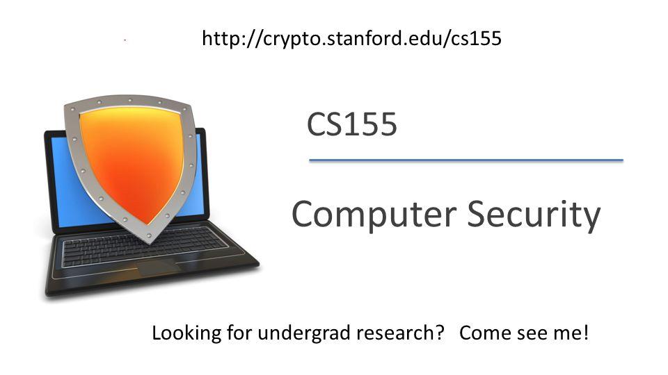 Dan Boneh CS155 Computer Security Looking for undergrad research