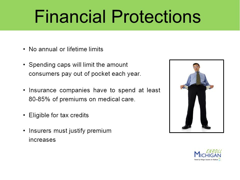 Financial Protections No annual or lifetime limits Spending caps will limit the amount consumers pay out of pocket each year.