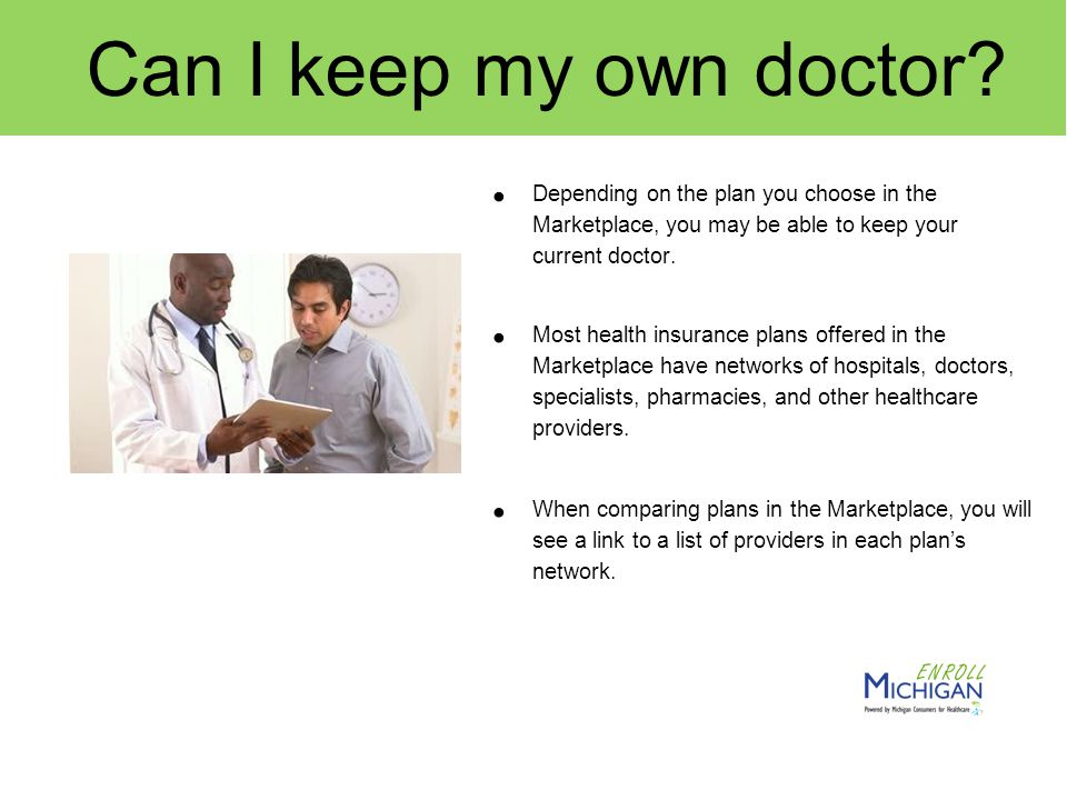 Depending on the plan you choose in the Marketplace, you may be able to keep your current doctor.