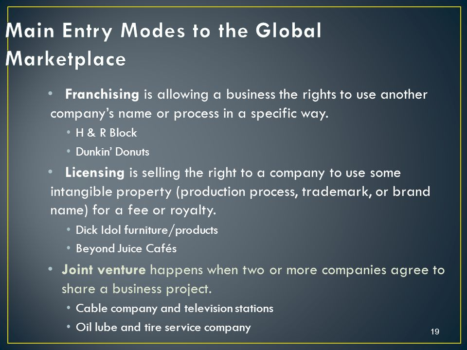 19 Franchising is allowing a business the rights to use another company's name or process in a specific way.